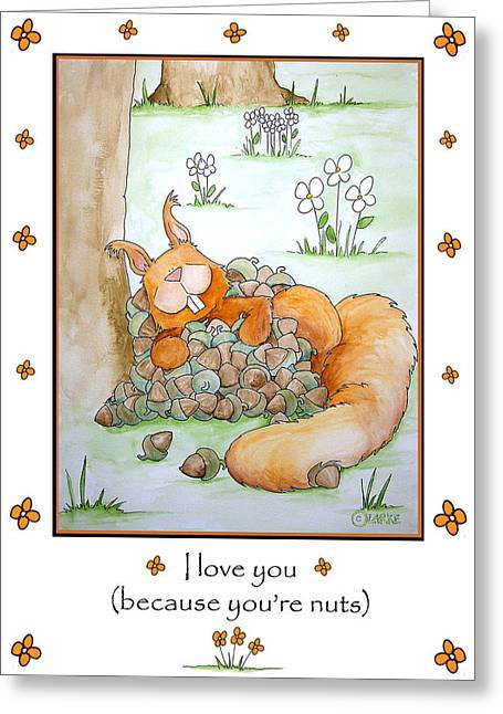Occasion Drawings Greeting Cards - I love you because youre nuts Greeting Card by Stacey Clarke