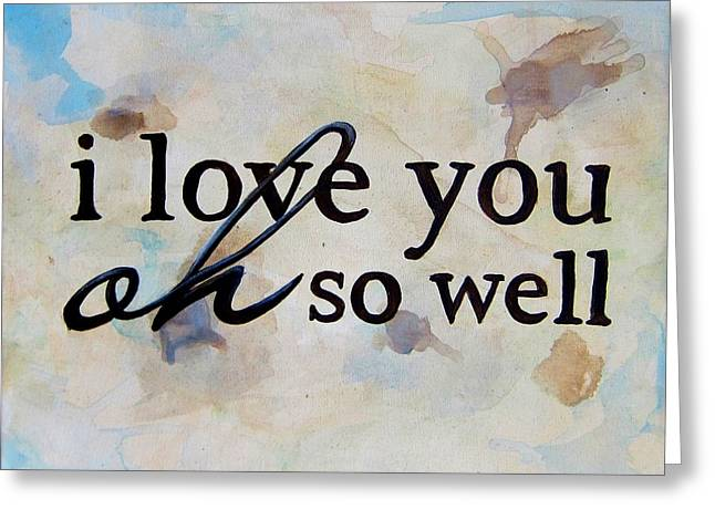 Ohs Greeting Cards - I Love You Oh So Well Greeting Card by Michelle Eshleman
