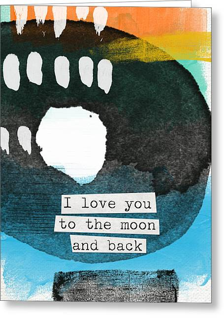 Babies Mixed Media Greeting Cards - I Love You To The Moon And Back- abstract art Greeting Card by Linda Woods