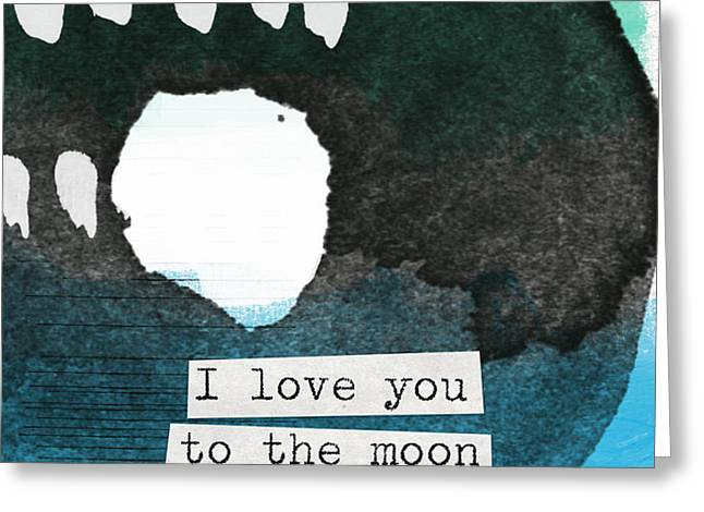 I Love You To The Moon And Back- abstract art Greeting Card by Linda Woods