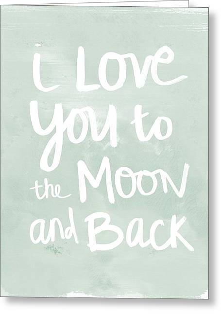 Calligraphy Art Greeting Cards - I Love You To The Moon And Back- inspirational quote Greeting Card by Linda Woods