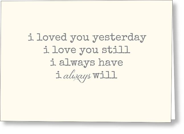 I Will Always Love You Greeting Cards - I Loved You Yesterday Greeting Card by Chastity Hoff