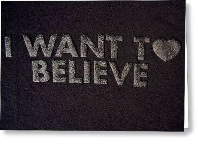 I Want To Believe Greeting Cards - I Want To Believe  Greeting Card by Ayka Yasis