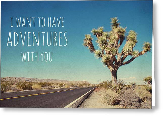 I Want Greeting Cards - I want to have adventures with you Greeting Card by Nastasia Cook