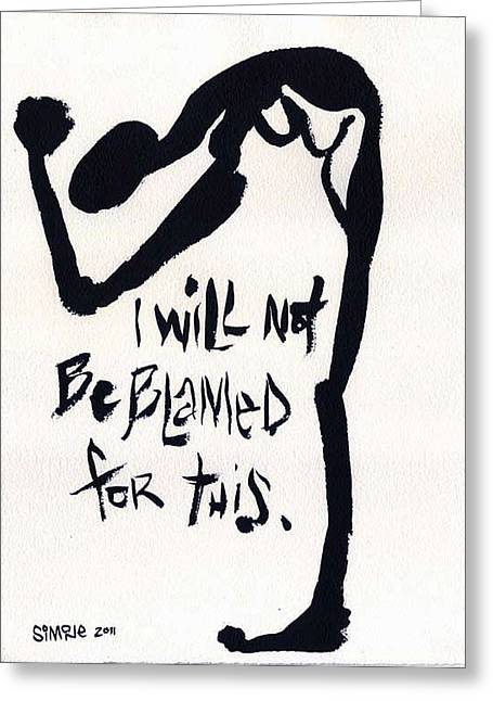 Response Mixed Media Greeting Cards - I Will Not Be Blamed For This Greeting Card by Simone Frank