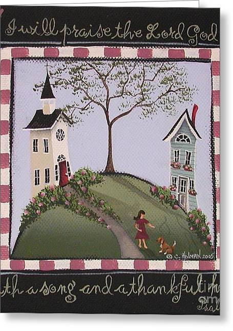 Country Cottage Greeting Cards - I Will Praise the Lord Greeting Card by Catherine Holman