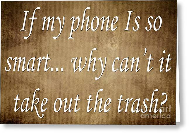 Take-out Digital Art Greeting Cards - If My Phone Is So Smart Why Cant It Take Out The Trash Greeting Card by Andee Design