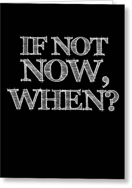 If Not Now When Poster Black Greeting Card by Naxart Studio