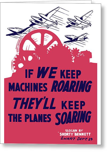 Ww11 Greeting Cards - If We Keep Machines Roaring Greeting Card by War Is Hell Store