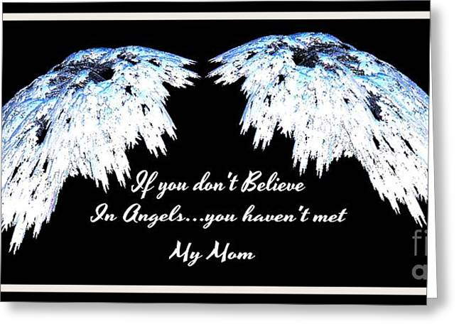 If You Don't Believe In Angels...you Haven't Met My Mom Greeting Card by Gail Matthews