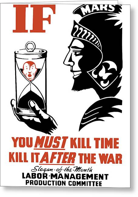Ww11 Greeting Cards - If You Must Kill Time Kill It After The War Greeting Card by War Is Hell Store