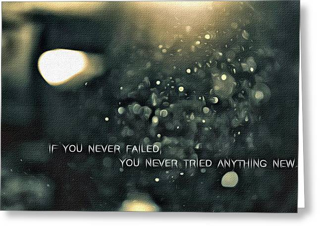Motivational Poster Greeting Cards - If You Never Failed Greeting Card by Florian Rodarte