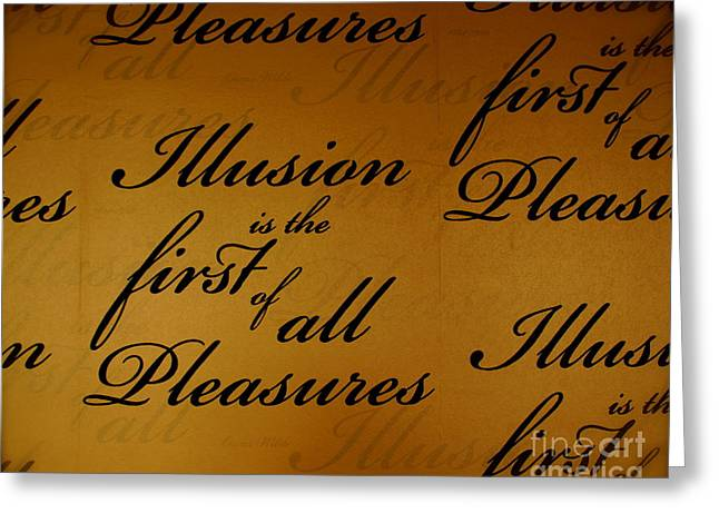 Witten Greeting Cards - Illusion is the fist of all pleasures Greeting Card by Louise Fahy