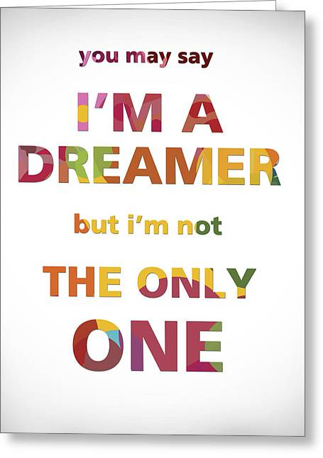 John Lennon Quote Greeting Cards - Im a dreamer but im not the only one Greeting Card by Gina Dsgn