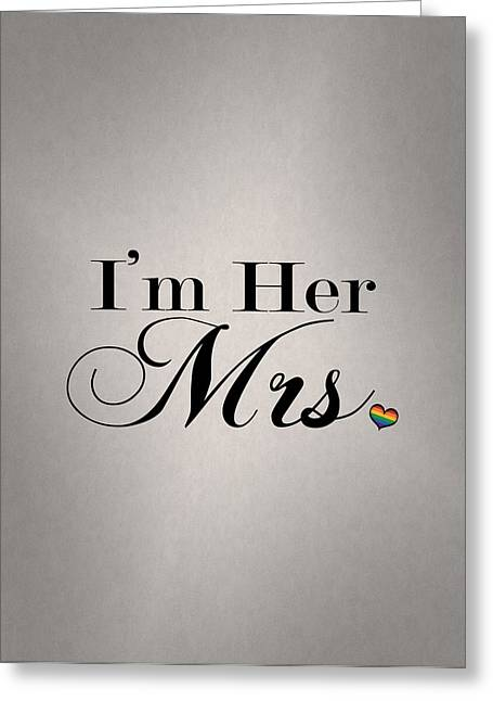 Lesbian Greeting Cards - Im Her Mrs. Greeting Card by Tavia Starfire