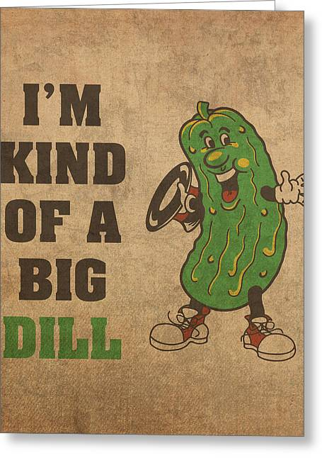 Sassy Greeting Cards - Im Kind of a Big Dill Nerd Humor Art Greeting Card by Design Turnpike