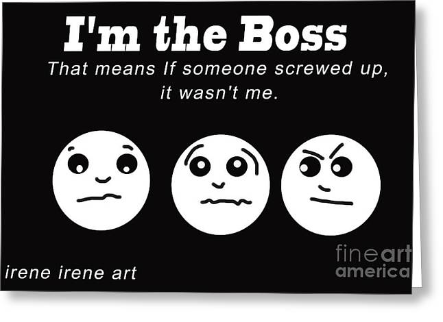 Laura Wrede Greeting Cards - Im The Boss Greeting Card by Irene Irene