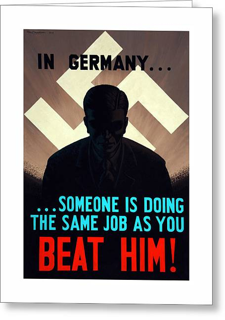 War Production Greeting Cards - In Germany Someone Is Doing The Same Job As You Greeting Card by War Is Hell Store