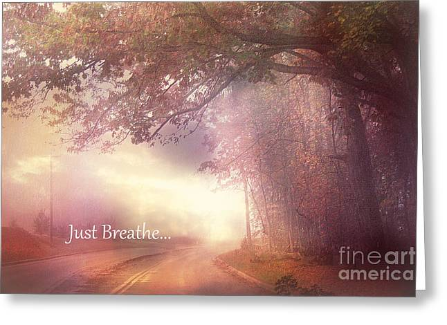 Scenic Drive Greeting Cards - Inspirational Nature - Dreamy Surreal Ethereal Inspirational Art Print - Just Breathe.. Greeting Card by Kathy Fornal