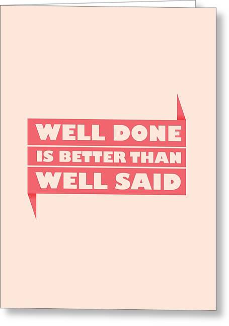 Well Done Is Better Than Well Said -  Benjamin Franklin Inspirational Quotes Poster Greeting Card by Lab No 4 - The Quotography Department
