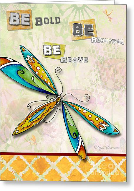 Copyright Protected. Greeting Cards - Inspirational Uplifting Dragonfly Floral Art Be Bold Be Beautiful Be Brave by Megan Duncanson Greeting Card by Megan Duncanson