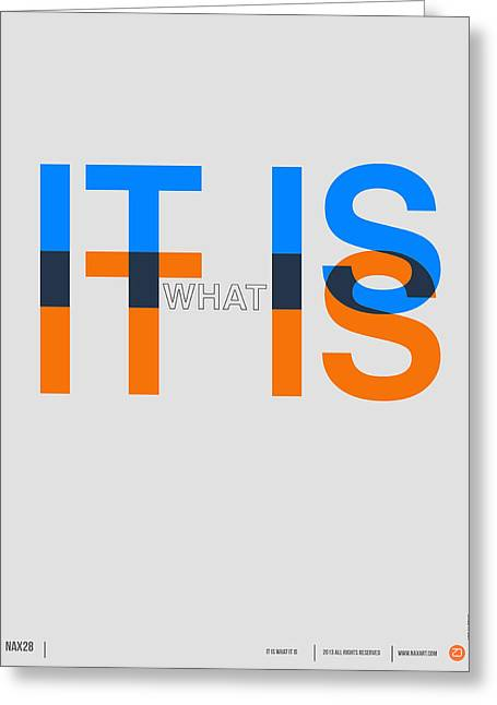 It Is What It Is Poster Greeting Card by Naxart Studio
