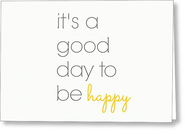 It's A Good Day To Be Happy Greeting Card by Chastity Hoff