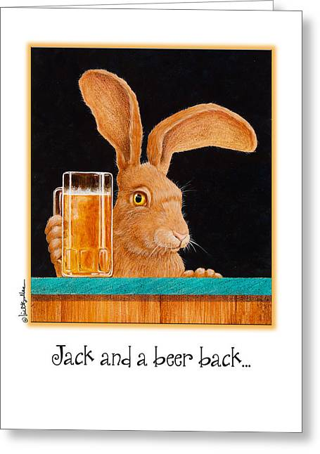Jack Rabbit Greeting Cards - Jack and a beer back... Greeting Card by Will Bullas