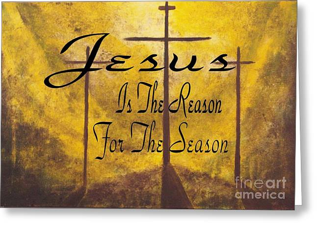 Jesus Paintings Greeting Cards - Jesus Is The Reason Greeting Card by Wayne Cantrell