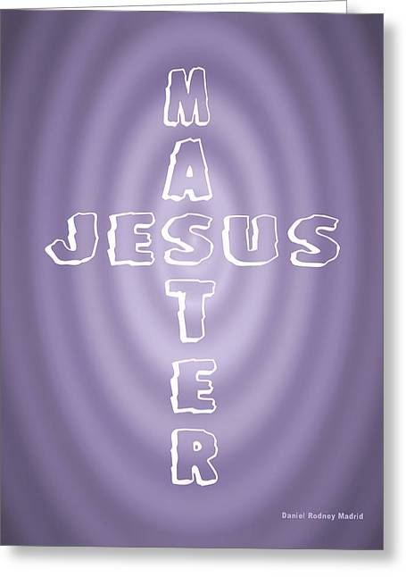 Omnipotent Greeting Cards - Jesus The master Greeting Card by Daniel Madrid