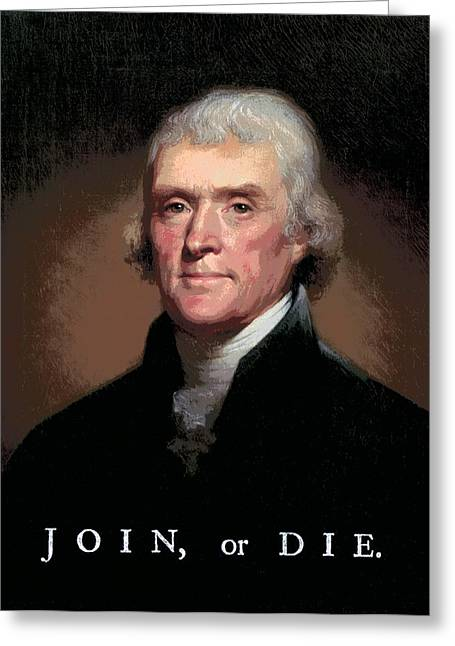 Join Or Die Greeting Cards - JOIN or DIE JEFFERSON Greeting Card by Daniel Hagerman