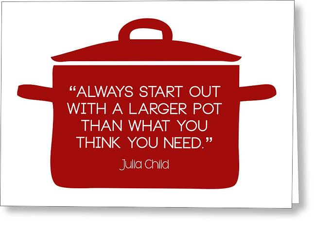 Julia Child's Larger Pot Greeting Card by Nancy Ingersoll