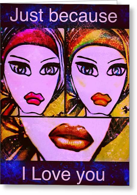 Just Because Greeting Cards - Just because I love you Greeting Card by Pikotine Art