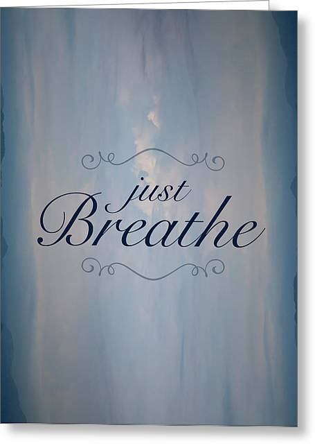 Just Greeting Cards - Just Breathe Greeting Card by Shane Holsclaw