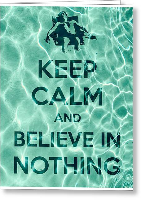 John Goodman Greeting Cards - Keep Calm And Believe In Nothing Greeting Card by Filippo B