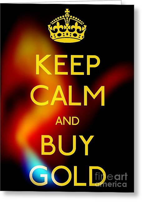 Gold Buyer Greeting Cards - Keep Calm And Buy Gold Greeting Card by Daryl Macintyre
