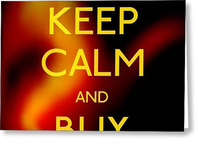 Keep Calm And Buy Gold Greeting Card by Daryl Macintyre