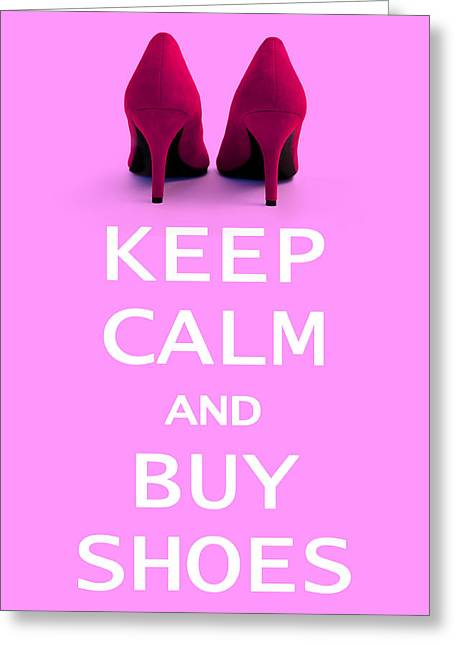Hallways Greeting Cards - Keep Calm and Buy Shoes Greeting Card by Natalie Kinnear