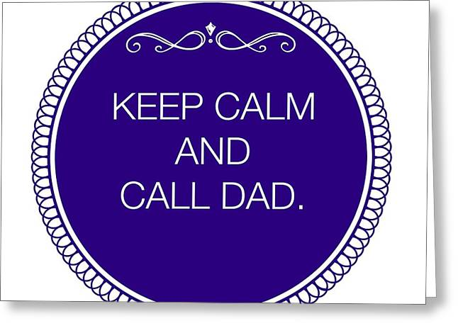 Keep Calm Paintings Greeting Cards - Keep Calm and Call Dad Greeting Card by Janpen Sherwood