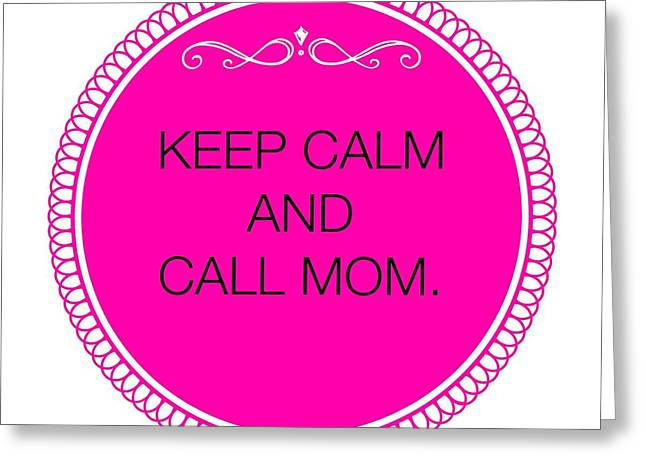 Keep Calm Paintings Greeting Cards - Keep calm and call mom Greeting Card by Janpen Sherwood