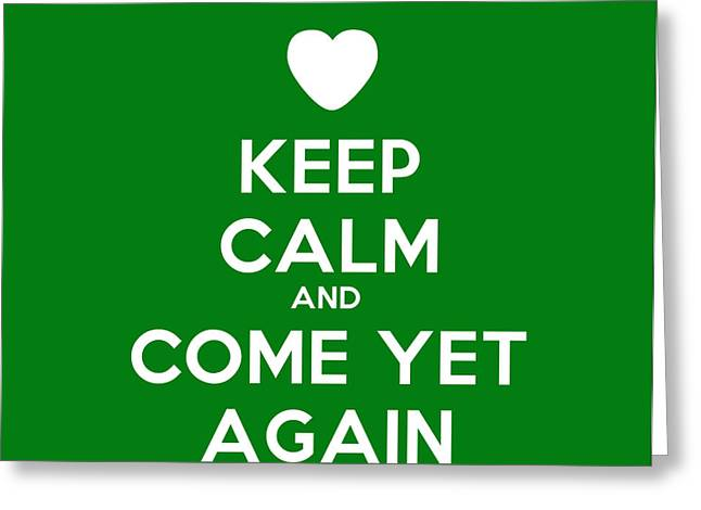 Initiation Greeting Cards - Keep Calm And Come Yet Again Greeting Card by Celestial Images