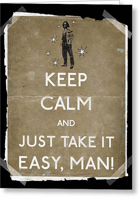 Big Lebowski Greeting Cards - Keep calm and just take it easy man 14 Greeting Card by Filippo B