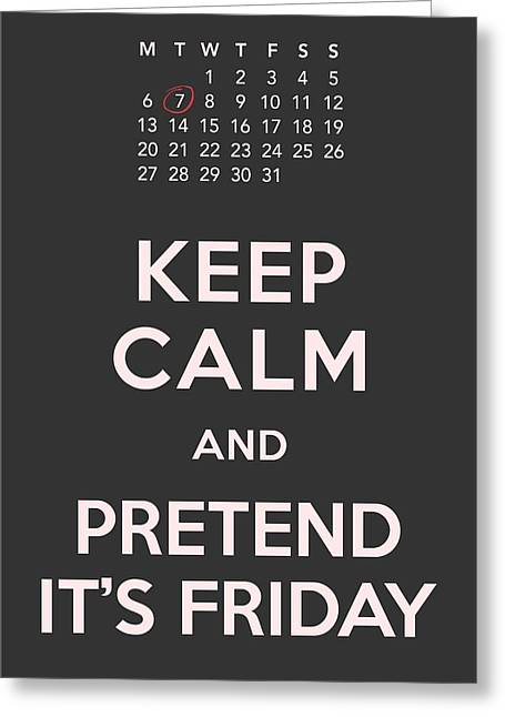 Cubicle Greeting Cards - Keep Calm and Pretend Its Friday Greeting Card by Helena Kay