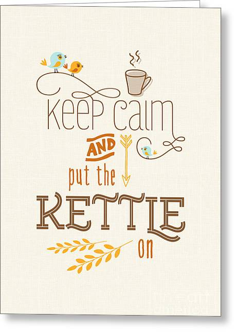 Keep Calm And Put The Kettle On Greeting Card by Natalie Kinnear