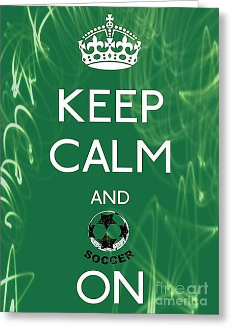 Girls Soccer Art Greeting Cards - Keep Calm And Soccer On Greeting Card by Daryl Macintyre