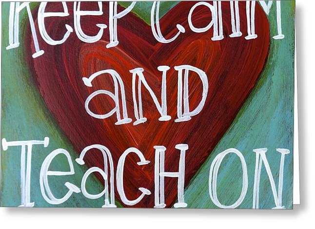 Keep Calm Paintings Greeting Cards - Keep calm and teach on Greeting Card by Carla Bank