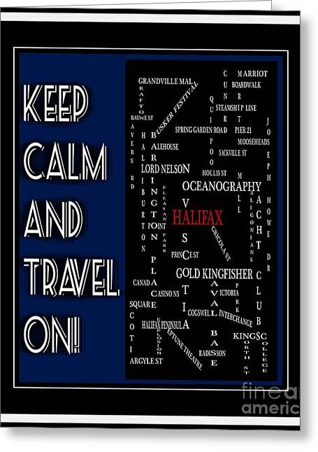 Marriot Greeting Cards - Keep Calm and Travel On Halifax Greeting Card by Barbara Griffin