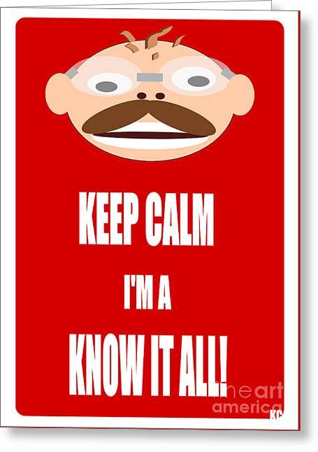 Keep Calm I M A Know It All Greeting Card by R Muirhead Art