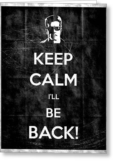 Schwarzenegger Greeting Cards - Keep Calm Ill Be Back 14 Greeting Card by Filippo B