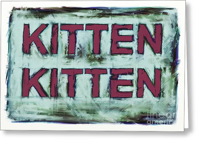 Loose Style Digital Greeting Cards - Kitten kitten 2 Greeting Card by Keith Mills